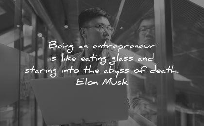 entrepreneur quotes being like eating glass staring into abyss death elon musk wisdom man laptop