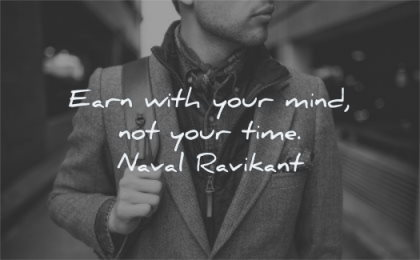 entrepreneur quotes earn with your mind not time naval ravikant wisdom man standing