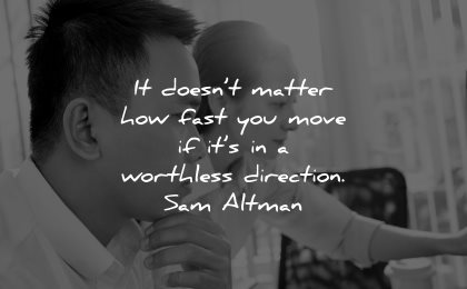 entrepreneur quotes doesnt matter how fast move worthless direction sam altman wisdom persons working