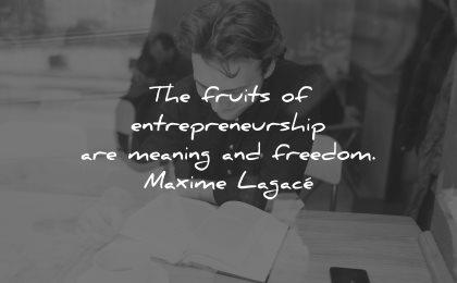 entrepreneur quotes fruits entrepreneurship meaning freedom maxime lagace wisdom man working