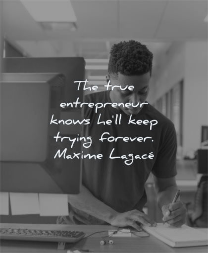 entrepreneur quotes true knows will keep trying forever maxime lagace wisdom young man working writing computer