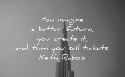entrepreneur quotes you imagine better future create then sell tickets keith rabois wisdom dubai burg building sky