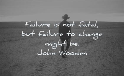 failure quotes not fatal change might john wooden wisdom man walking