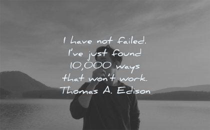 failure quotes not failed just found 10000 ways that wont work thomas edison wisdom man