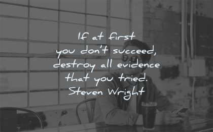 failure quotes first you dont succeed destroy evidence tried steven wright wisdom