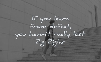 failure quotes you learn from defeat havent really lost zig ziglar wisdom man stairs