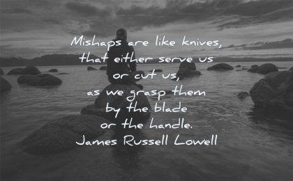 failure quotes mishaps knives that either serve cut grasp them blade handle james russell lowell wisdom man water