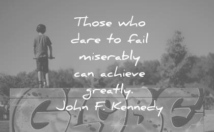 failure quotes those who fail miserably can achieve greatly john f kennedy wisdom