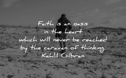 faith quotes oasis heart never reached caravan thinking kahlil gibran wisdom man nature