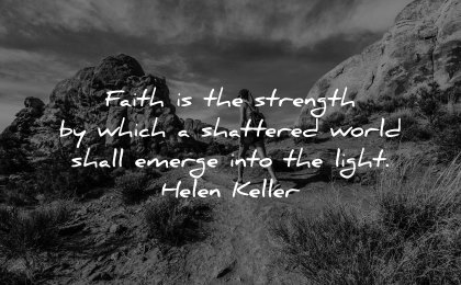 faith quotes strength which shattered world shall emerge into light helen keller wisdom nature
