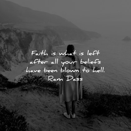 faith quotes what left after beliefs have been blown hell ram dass woman nature