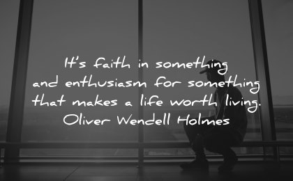 faith quotes something enthusiasm makes life worth living oliver wendell holmes wisdom man waiting airport
