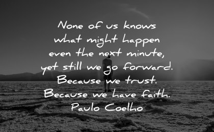 faith quotes none knows what might happen next minute still forward becaus trust paulo coelho wisdom