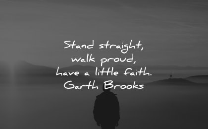 faith quotes stand straight walk proud garth brooks wisdom silhouette