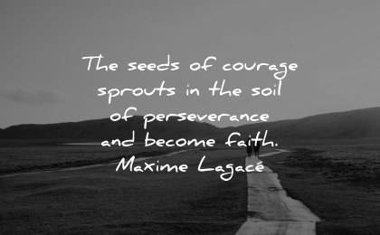 faith quotes seeds courage sprouts soil perseverance become maxime lagace wisdom path people