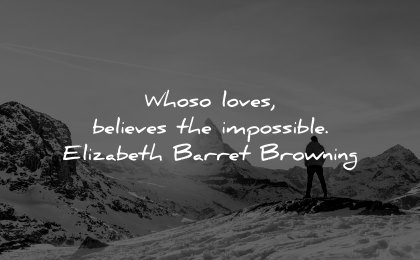 faith quotes whoso loves believes impossible elizabeth barret browning wisdom