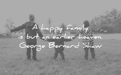 family quotes happy but earlier heaven george bernard shaw wisdom