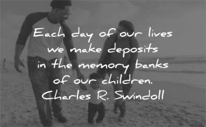 family quotes each day lives deposits memory banks children charles swindoll wisdom beach child parents
