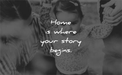 family quotes home where your story begins wisdom girl child