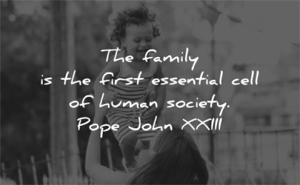 family quotes first essential cell human society pope john paul xxiii wisdom child laughing