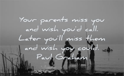 family quotes your parents miss you wish call later will them could paul graham wisdom water lake father mother