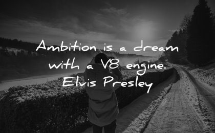famous quotes ambition dream with v8 engine elvis presley wisdom man nature