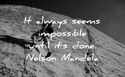 famous quotes always seems impossible until its done nelson mandela wisdom man climbing mountain