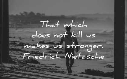 famous quotes which does not kill makes stronger friedrich nietzsche wisdom man beach surf