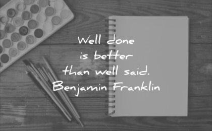 famous quotes well done better than said benjamin franklin wisdom