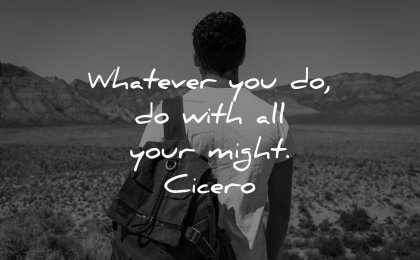 famous quotes whatever you do with all your might cicero wisdom man