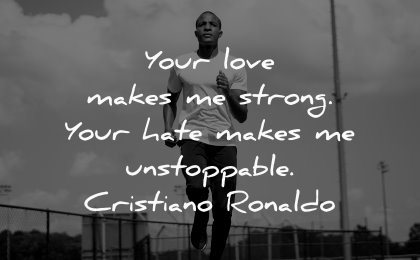 famous quotes makes strong hate unstoppable cristiano ronaldo wisdom man running