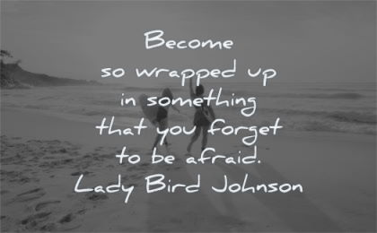 fear quotes become wrapped something forget afraid lady bird johnson wisdom beach people surf