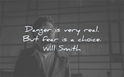 fear quotes danger very real choice will smith wisdom man