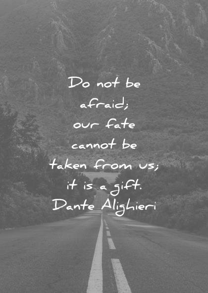 fear quotes afraid our fate cannot taken from gift danta alighieri wisdom