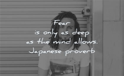 fear quotes only deep mind allows japanese proverb wisdom man sitting