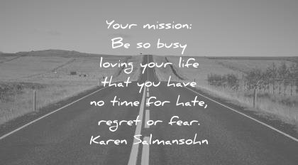 fear quotes your mission busy loving your life you have time hate regret karen salmansohn wisdom