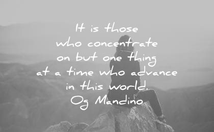 focus quotes those who concentrate but thing time who advance this world og mandino wisdom