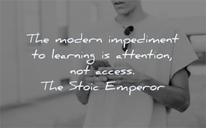 focus quotes modern impediment learning attention access the stoic emperor wisdom man smartphone distraction