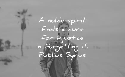 forgiveness quotes noble spirit finds cure injustice forgetting publius syrus wisdom