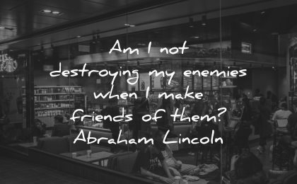 forgiveness quotes destroying enemies when make friends them abraham lincoln wisdom restaurant people