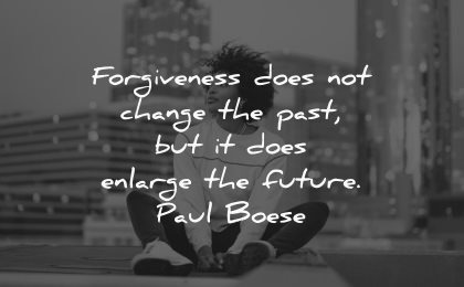 forgiveness quotes does change past enlarge future paul boese wisdom woman sitting