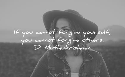 forgiveness quotes you cannot forgive yourself others muthukrishnan wisdom