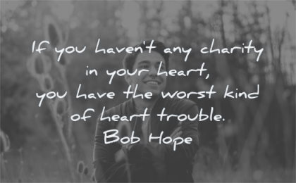 forgiveness quotes you havent any charity your heart have worst kind trouble bob hope wisdom man smiling nature