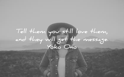 forgiveness quotes tell them you still love and they will get the message yoko ono wisdom