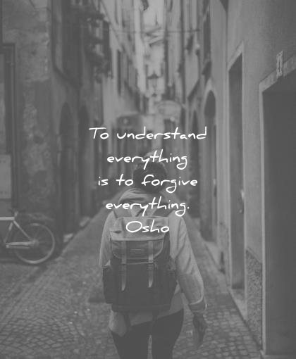 forgiveness quotes understand everything forgive osho wisdom