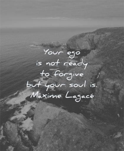 forgiveness quotes your ego not ready forgive soul maxime lagace wisdom water sea rocks