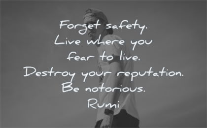 forget safety live where you fear destroy reputation notorious rumi wisdom