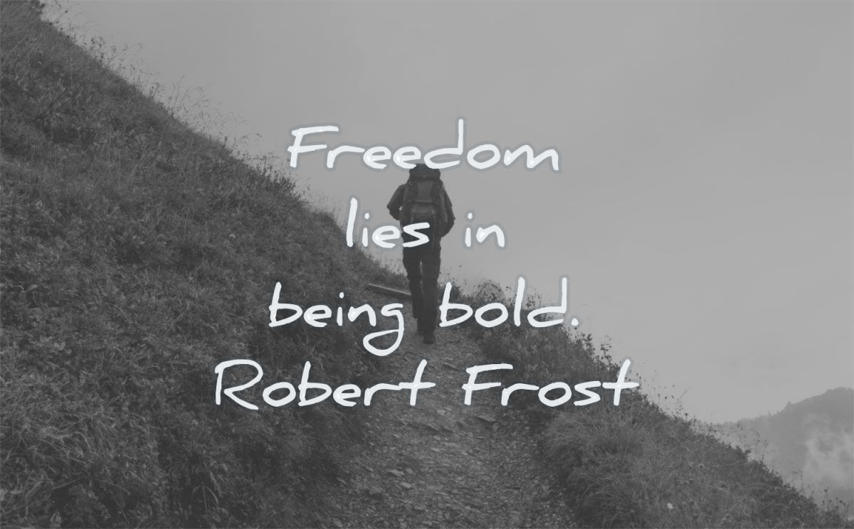 freedom quotes lies being bold robert frost wisdom path mountain