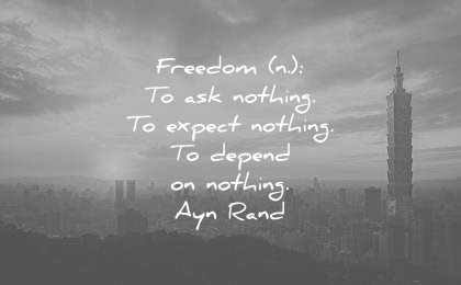 freedom quotes ask nothing expect nothing depend nothing ayn rand wisdom