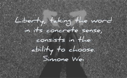 freedom quotes liberty taking word concrete sense consists ability choose simone wei wisdom feet arrows